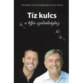 Tíz kulcs a teljes szabadsághoz - Gary M. Douglas és Dr. Dain Heer